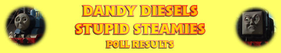 Dandy Diesels, Stupid Steamies Poll Results