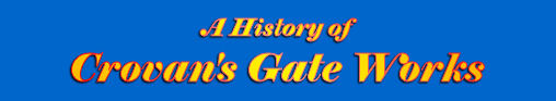A History of Crovan's Gate Works